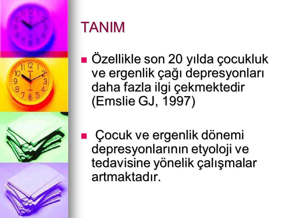 TANIM Özellikle son 20 yılda çocukluk ve ergenlik çağı depresyonları daha fazla ilgi çekmektedir (Emslie GJ, 1997)