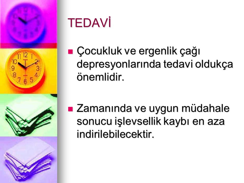 TEDAVİ Çocukluk ve ergenlik çağı depresyonlarında tedavi oldukça önemlidir.