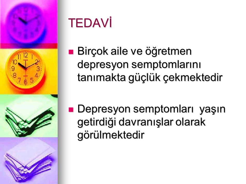 TEDAVİ Birçok aile ve öğretmen depresyon semptomlarını tanımakta güçlük çekmektedir.