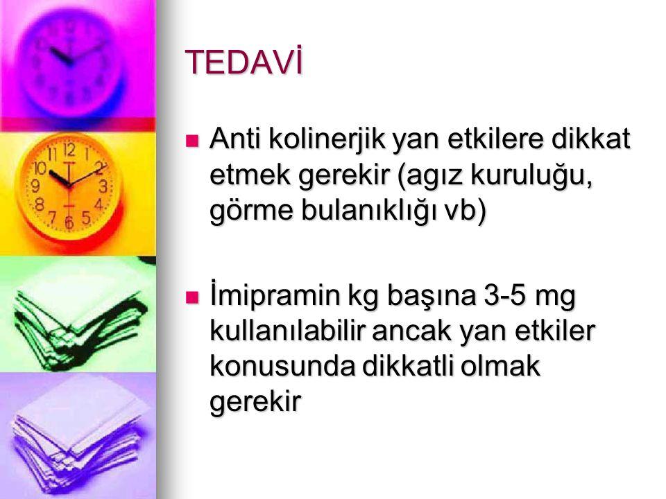 TEDAVİ Anti kolinerjik yan etkilere dikkat etmek gerekir (agız kuruluğu, görme bulanıklığı vb)