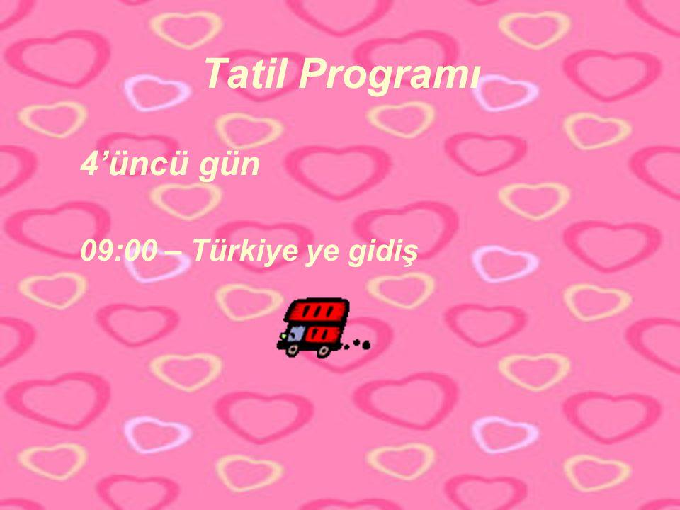 Tatil Programı 4'üncü gün 09:00 – Türkiye ye gidiş
