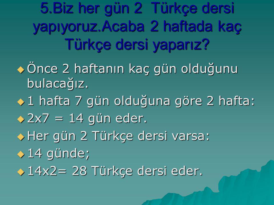 5. Biz her gün 2 Türkçe dersi yapıyoruz