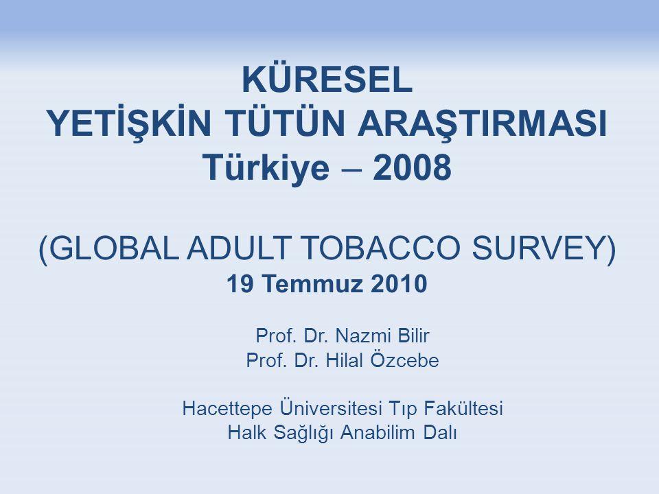 KÜRESEL YETİŞKİN TÜTÜN ARAŞTIRMASI Türkiye – 2008 (GLOBAL ADULT TOBACCO SURVEY) 19 Temmuz 2010