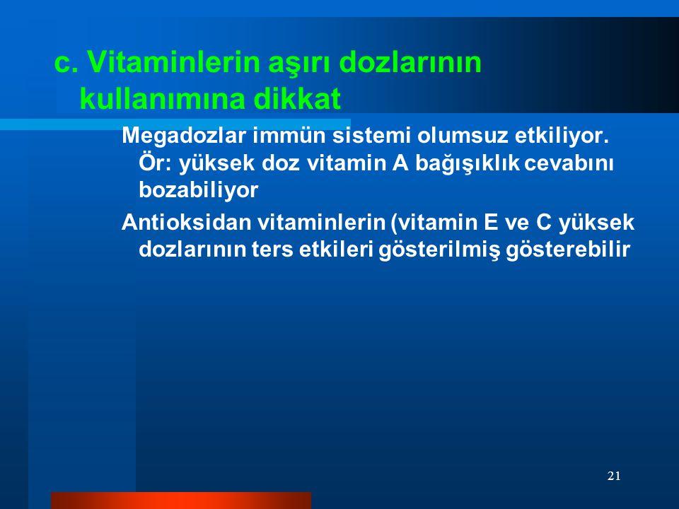 c. Vitaminlerin aşırı dozlarının kullanımına dikkat