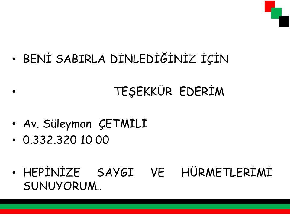 BENİ SABIRLA DİNLEDİĞİNİZ İÇİN TEŞEKKÜR EDERİM Av. Süleyman ÇETMİLİ