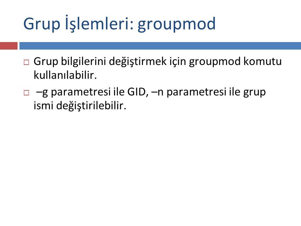 Grup İşlemleri: groupmod