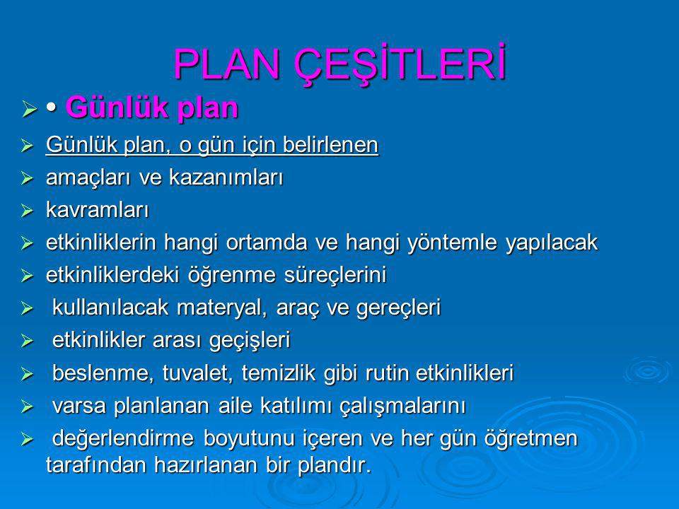 PLAN ÇEŞİTLERİ • Günlük plan Günlük plan, o gün için belirlenen