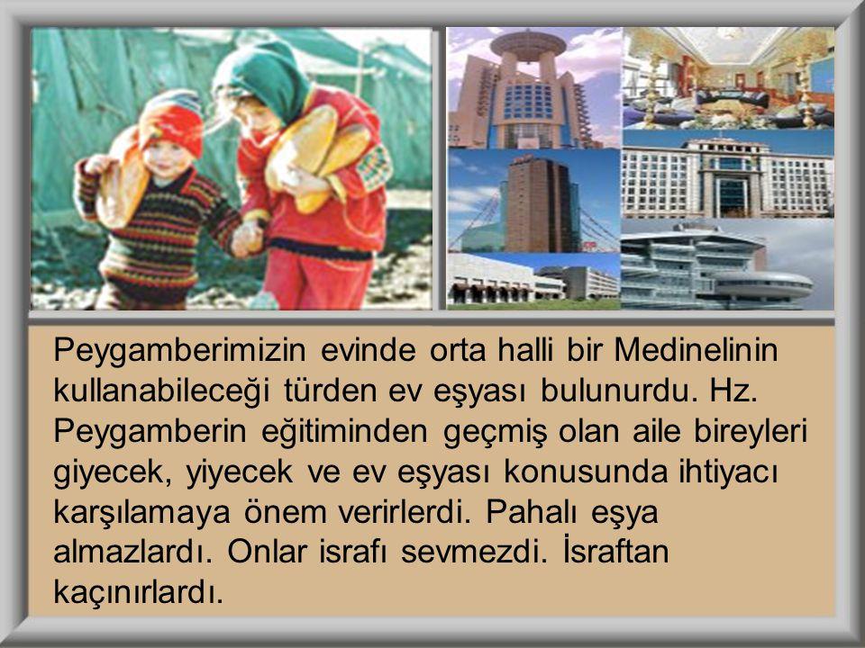 Peygamberimizin evinde orta halli bir Medinelinin kullanabileceği türden ev eşyası bulunurdu.