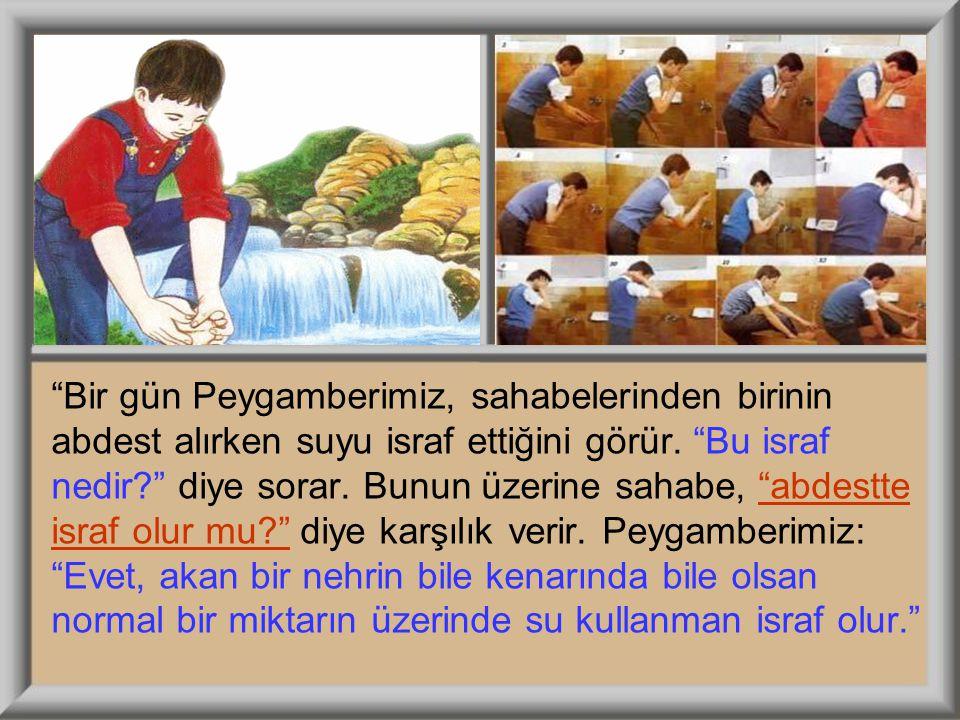 Bir gün Peygamberimiz, sahabelerinden birinin abdest alırken suyu israf ettiğini görür.