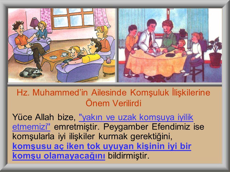 Hz. Muhammed'in Ailesinde Komşuluk İlişkilerine Önem Verilirdi