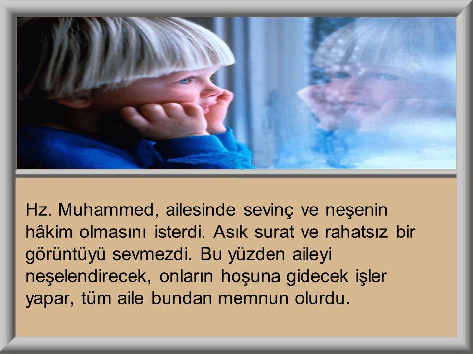 Hz. Muhammed, ailesinde sevinç ve neşenin hâkim olmasını isterdi