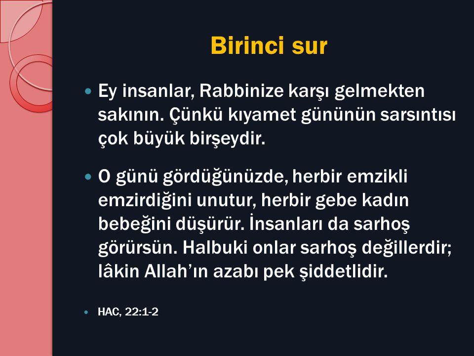 Birinci sur Ey insanlar, Rabbinize karşı gelmekten sakının. Çünkü kıyamet gününün sarsıntısı çok büyük birşeydir.