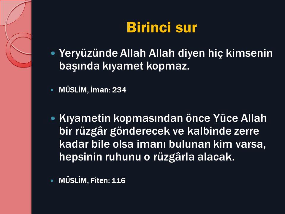 Birinci sur Yeryüzünde Allah Allah diyen hiç kimsenin başında kıyamet kopmaz. MÜSLİM, İman: 234.