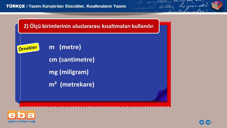 m (metre) cm (santimetre) mg (miligram) m² (metrekare)
