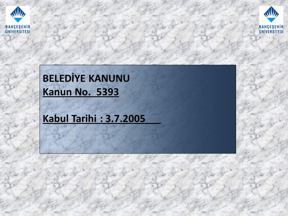 BELEDİYE KANUNU Kanun No. 5393 Kabul Tarihi : 3.7.2005