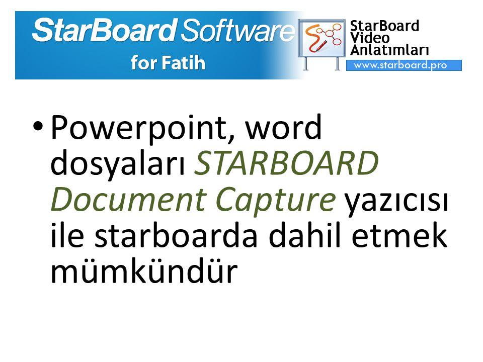 Powerpoint, word dosyaları STARBOARD Document Capture yazıcısı ile starboarda dahil etmek mümkündür