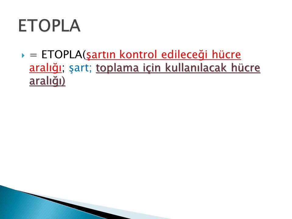 ETOPLA = ETOPLA(şartın kontrol edileceği hücre aralığı; şart; toplama için kullanılacak hücre aralığı)