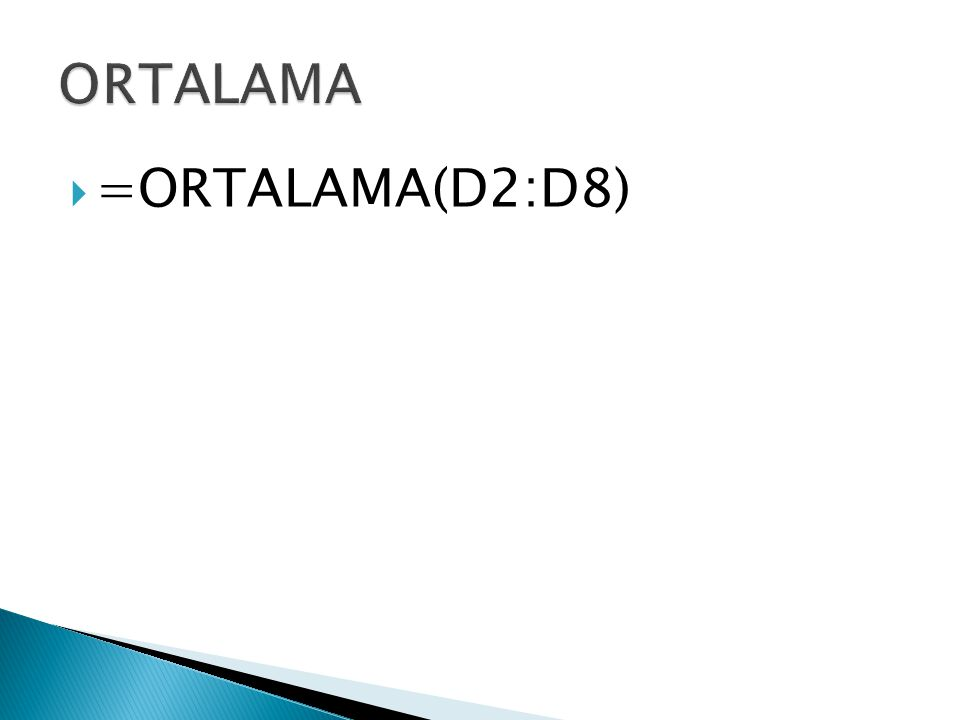 ORTALAMA =ORTALAMA(D2:D8)