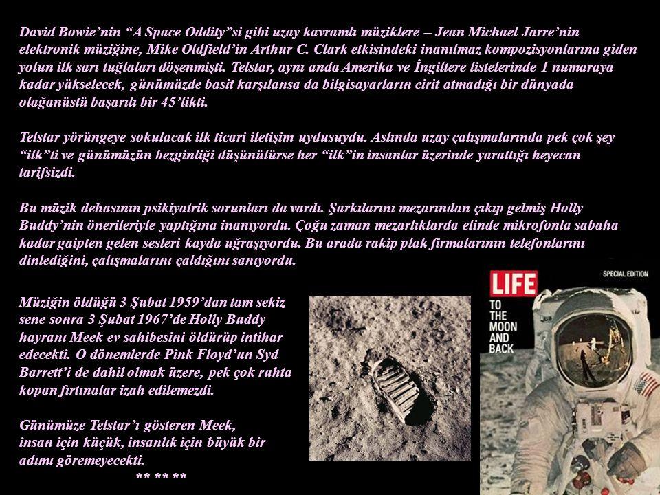 David Bowie'nin A Space Oddity si gibi uzay kavramlı müziklere – Jean Michael Jarre'nin elektronik müziğine, Mike Oldfield'in Arthur C. Clark etkisindeki inanılmaz kompozisyonlarına giden yolun ilk sarı tuğlaları döşenmişti. Telstar, aynı anda Amerika ve İngiltere listelerinde 1 numaraya kadar yükselecek, günümüzde basit karşılansa da bilgisayarların cirit atmadığı bir dünyada olağanüstü başarılı bir 45'likti.