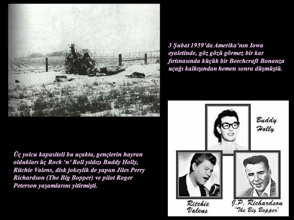 3 Şubat 1959'da Amerika'nın Iowa eyaletinde, göz gözü görmez bir kar fırtınasında küçük bir Beechcraft Bonanza uçağı kalkışından hemen sonra düşmüştü.