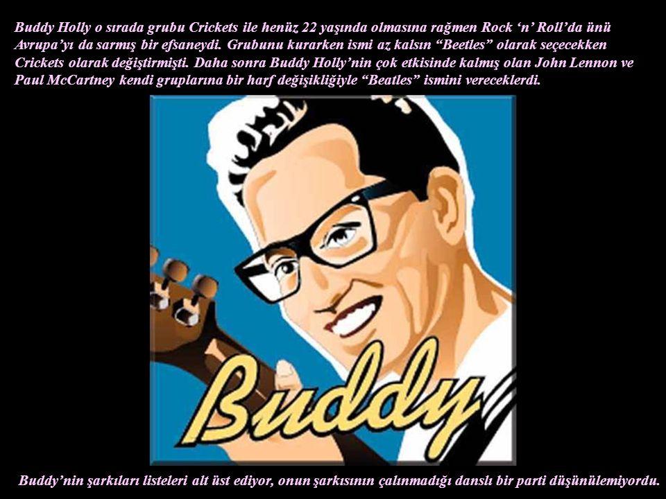 Buddy Holly o sırada grubu Crickets ile henüz 22 yaşında olmasına rağmen Rock 'n' Roll'da ünü Avrupa'yı da sarmış bir efsaneydi. Grubunu kurarken ismi az kalsın Beetles olarak seçecekken Crickets olarak değiştirmişti. Daha sonra Buddy Holly'nin çok etkisinde kalmış olan John Lennon ve Paul McCartney kendi gruplarına bir harf değişikliğiyle Beatles ismini vereceklerdi.