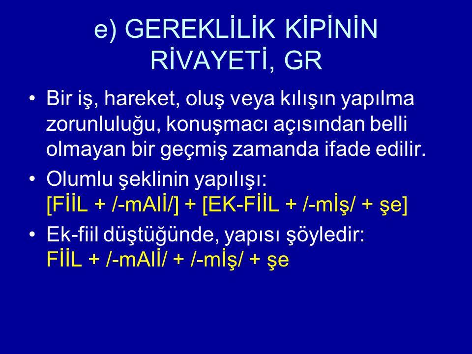 e) GEREKLİLİK KİPİNİN RİVAYETİ, GR