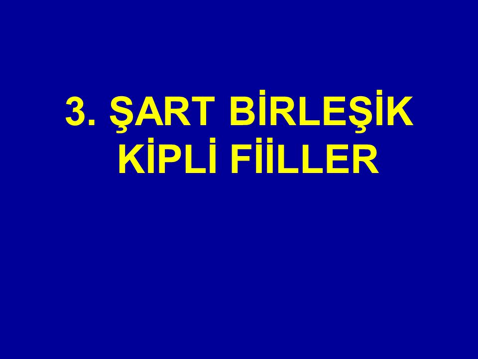 3. ŞART BİRLEŞİK KİPLİ FİİLLER