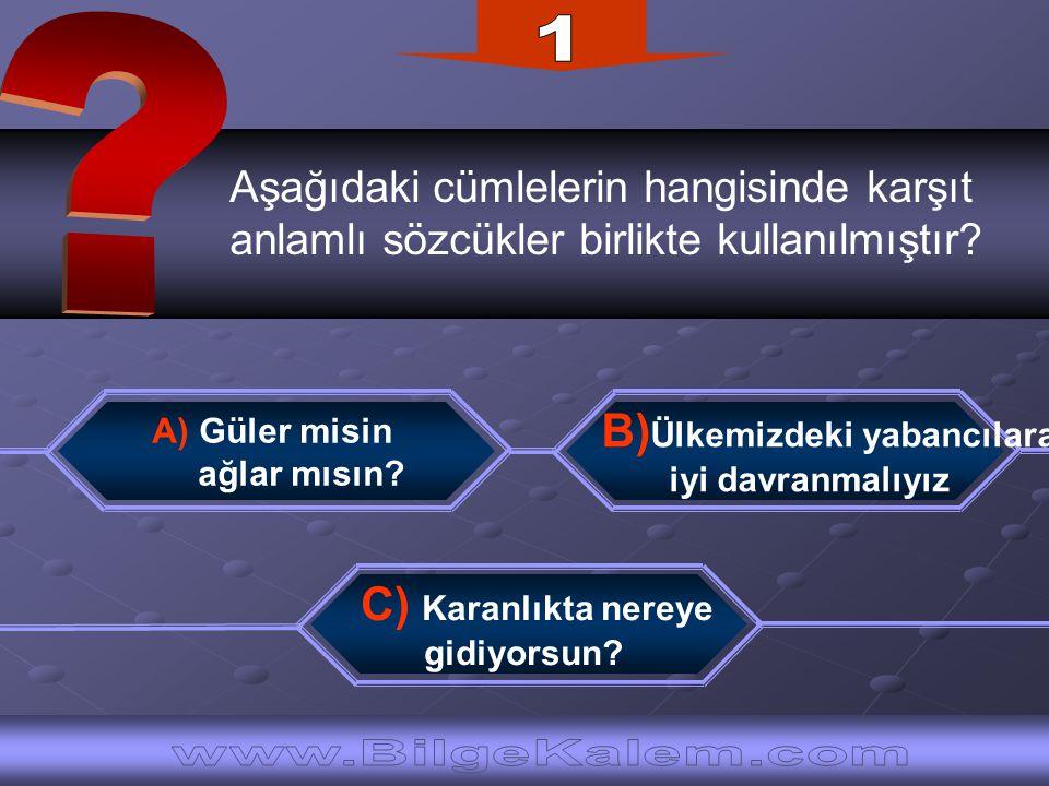 1 Aşağıdaki cümlelerin hangisinde karşıt. anlamlı sözcükler birlikte kullanılmıştır