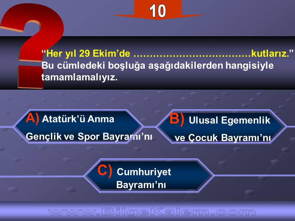 10 B) Ulusal Egemenlik C) Cumhuriyet