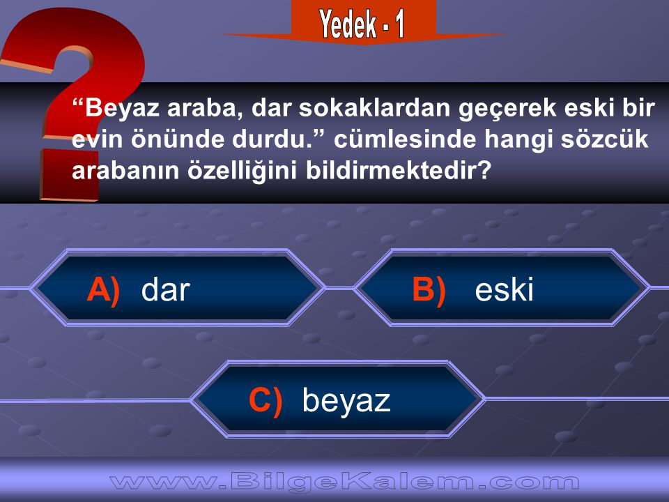 Yedek - 1 A) dar B) eski C) beyaz