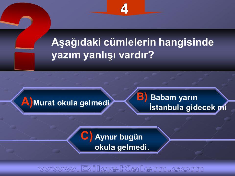 4 A)Murat okula gelmedi. C) Aynur bugün
