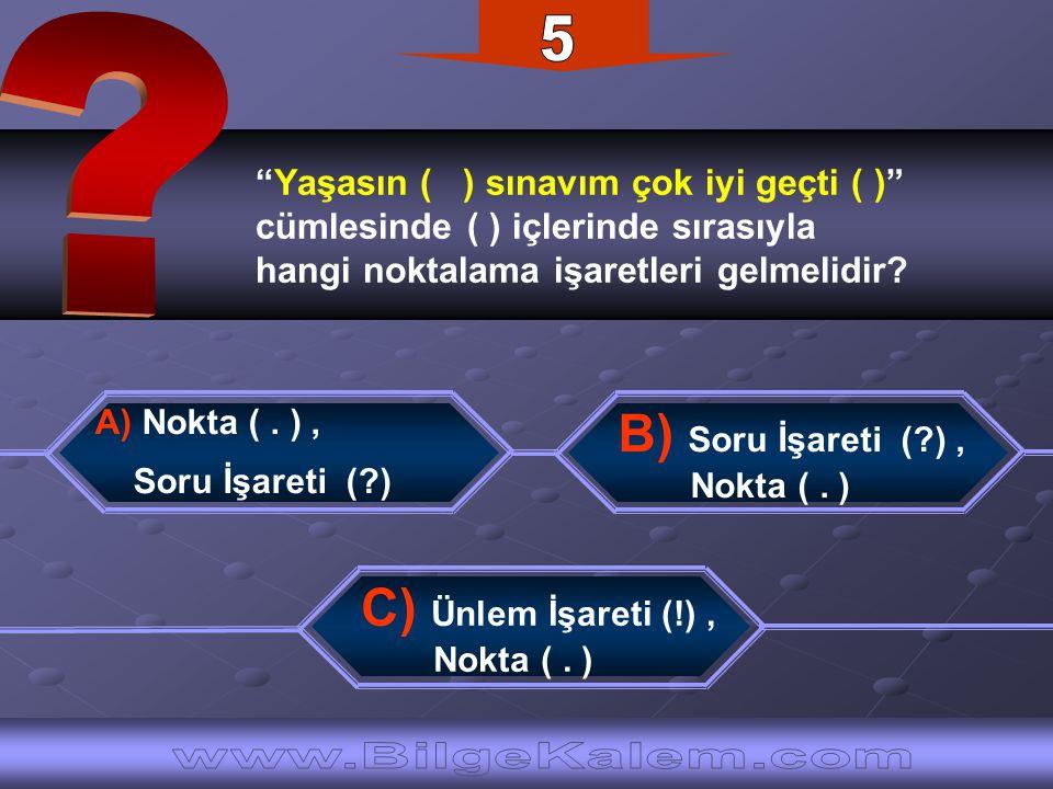 5 Yaşasın ( ) sınavım çok iyi geçti ( ) cümlesinde ( ) içlerinde sırasıyla. hangi noktalama işaretleri gelmelidir