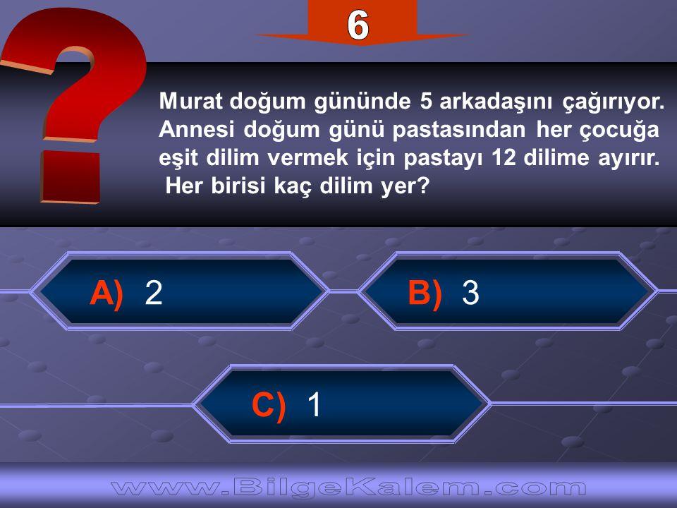 6 A) 2 B) 3 C) 1 www.BilgeKalem.com