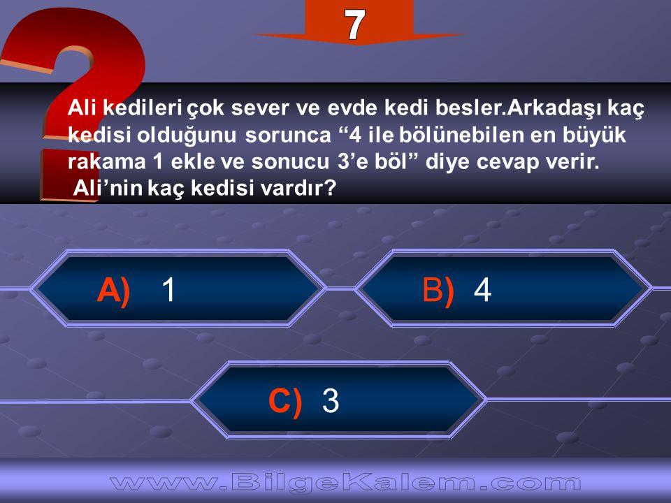 7 A) 1 B) 4 C) 3 www.BilgeKalem.com