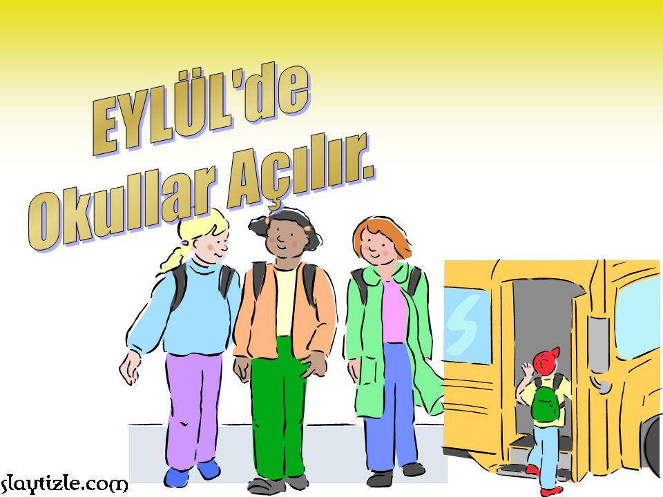 EYLÜL de Okullar Açılır.