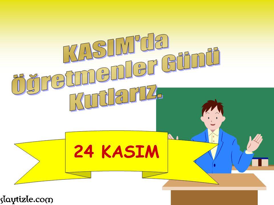 24 KASIM KASIM da Öğretmenler Günü Kutlarız.