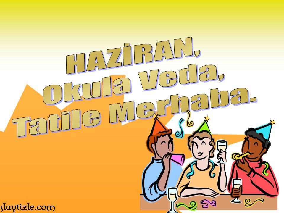 HAZİRAN, Okula Veda, Tatile Merhaba.