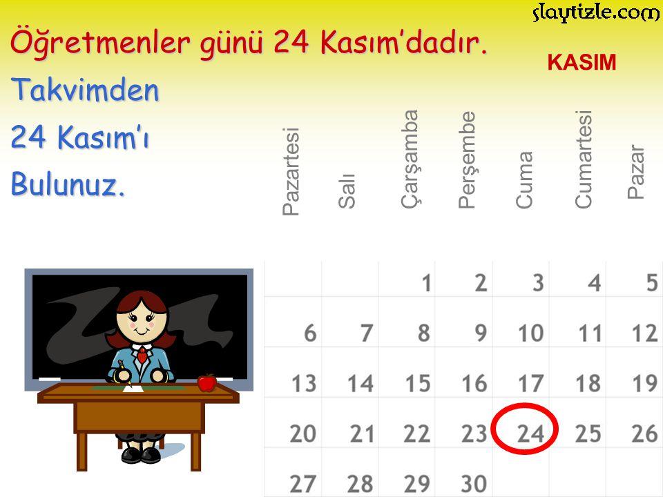 Öğretmenler günü 24 Kasım'dadır. Takvimden 24 Kasım'ı Bulunuz.