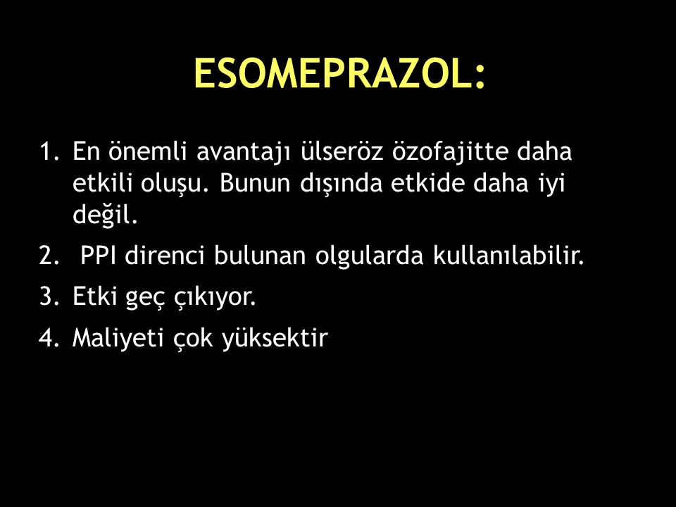 ESOMEPRAZOL: En önemli avantajı ülseröz özofajitte daha etkili oluşu. Bunun dışında etkide daha iyi değil.