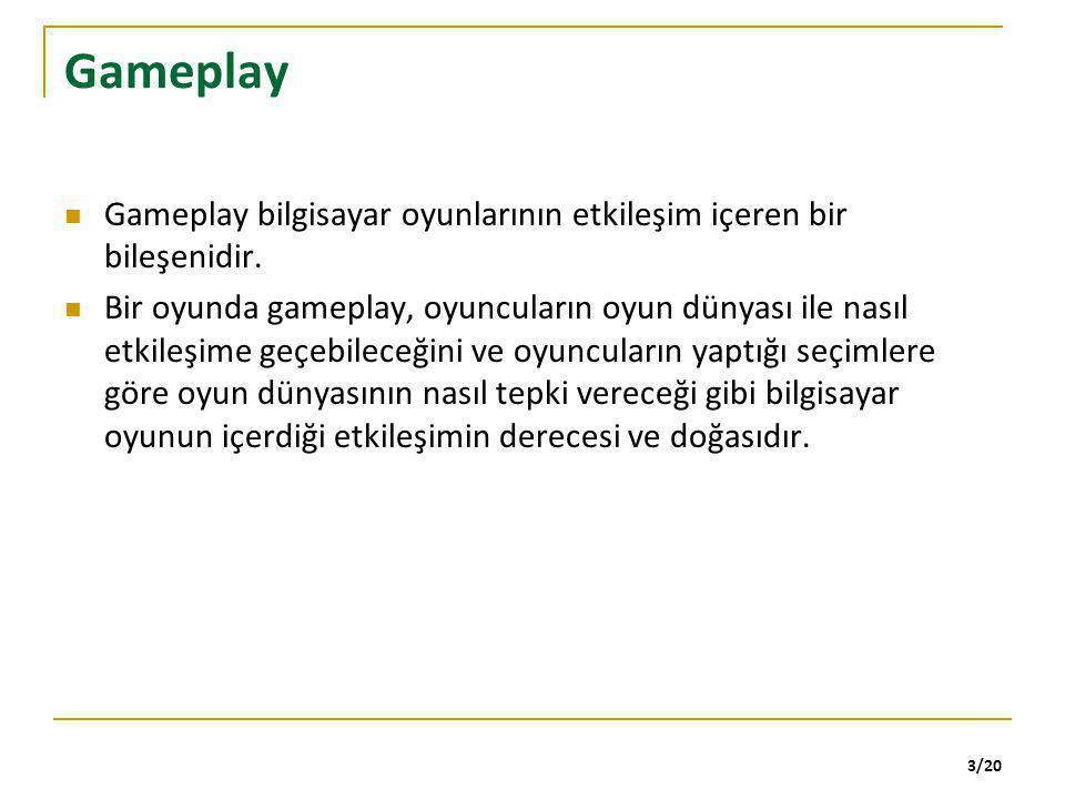 Gameplay Gameplay bilgisayar oyunlarının etkileşim içeren bir bileşenidir.