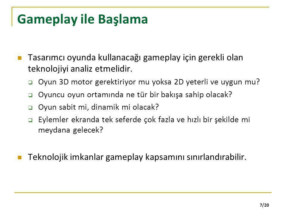 Gameplay ile Başlama Tasarımcı oyunda kullanacağı gameplay için gerekli olan teknolojiyi analiz etmelidir.