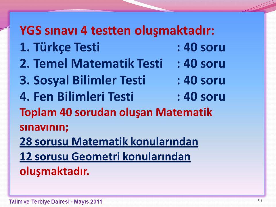 YGS sınavı 4 testten oluşmaktadır: 1. Türkçe Testi : 40 soru
