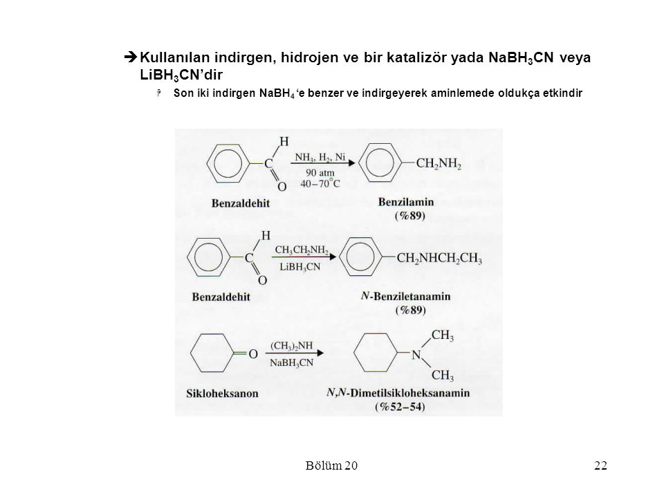 Kullanılan indirgen, hidrojen ve bir katalizör yada NaBH3CN veya LiBH3CN'dir