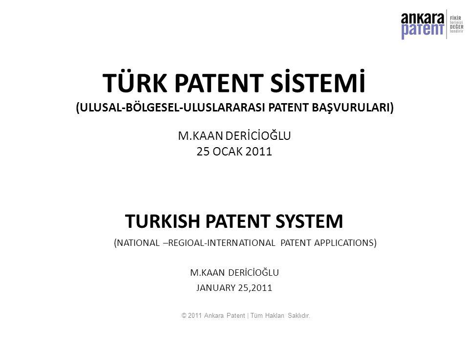 TÜRK PATENT SİSTEMİ (ULUSAL-BÖLGESEL-ULUSLARARASI PATENT BAŞVURULARI) M.KAAN DERİCİOĞLU 25 OCAK 2011