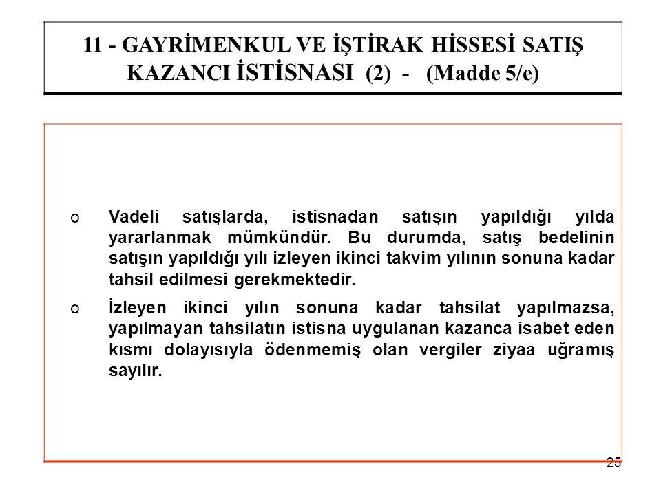 11 - GAYRİMENKUL VE İŞTİRAK HİSSESİ SATIŞ KAZANCI İSTİSNASI (2) - (Madde 5/e)