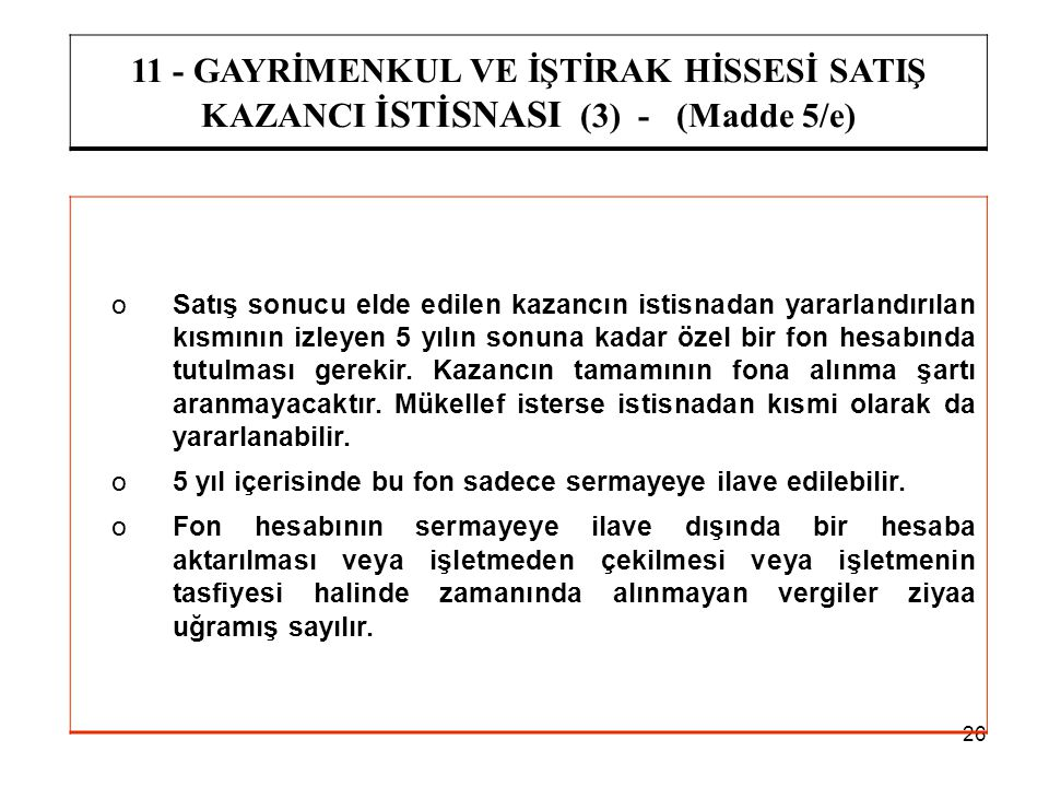 11 - GAYRİMENKUL VE İŞTİRAK HİSSESİ SATIŞ KAZANCI İSTİSNASI (3) - (Madde 5/e)
