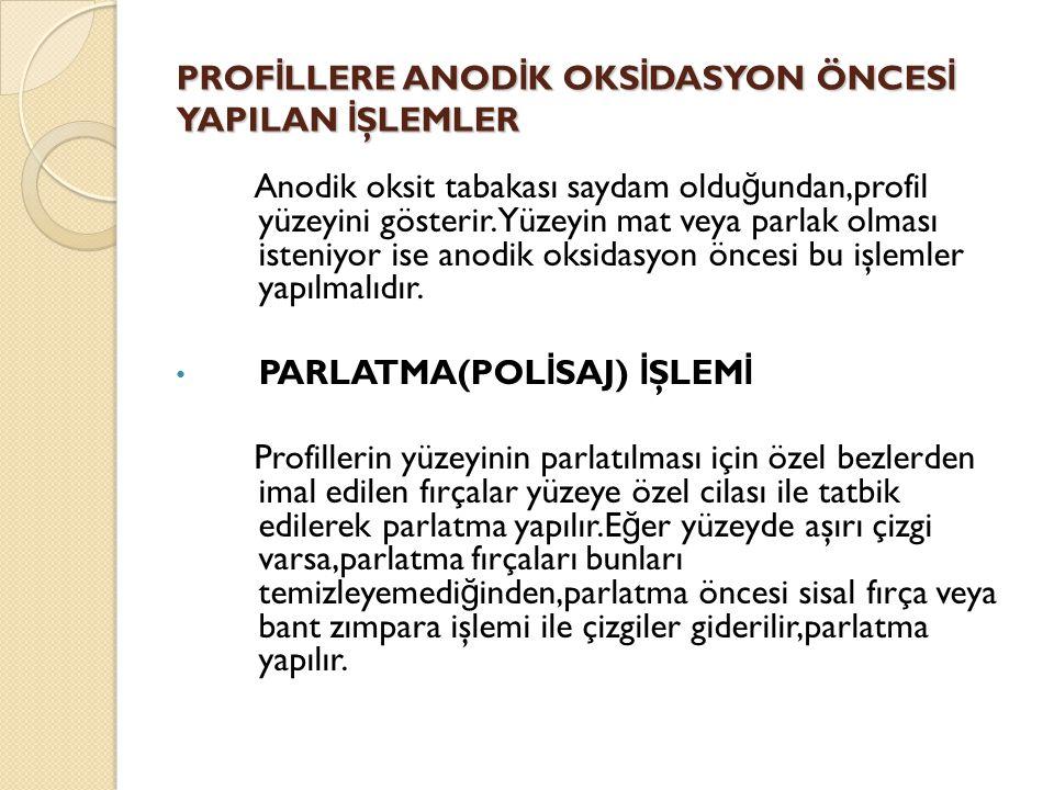 PROFİLLERE ANODİK OKSİDASYON ÖNCESİ YAPILAN İŞLEMLER