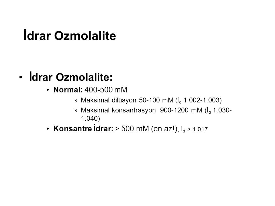 İdrar Ozmolalite İdrar Ozmolalite: Normal: 400-500 mM