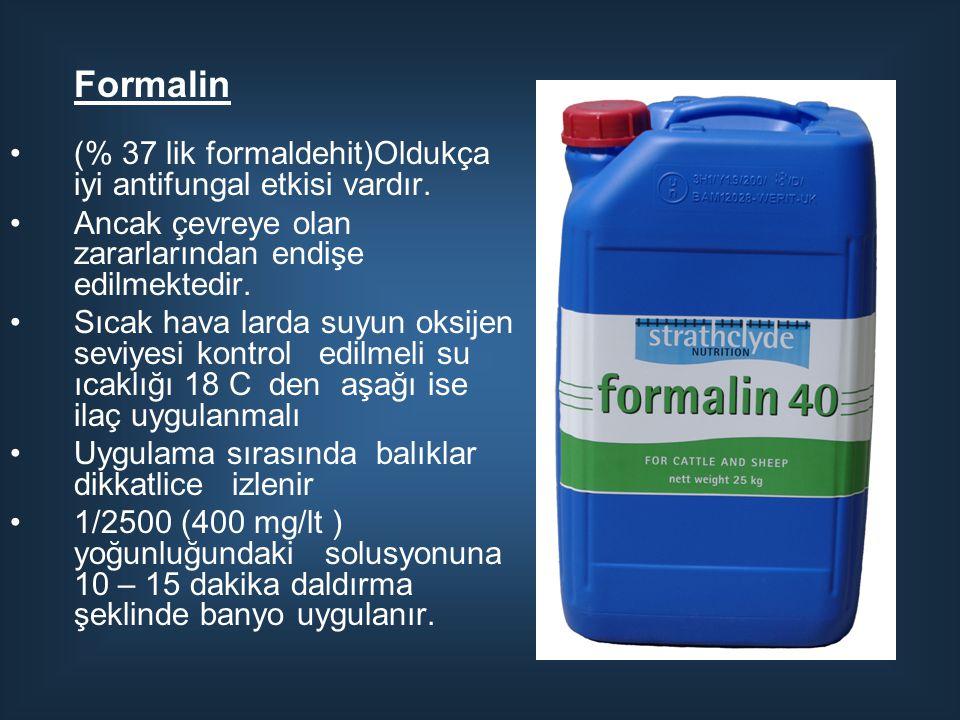 Formalin (% 37 lik formaldehit)Oldukça iyi antifungal etkisi vardır.