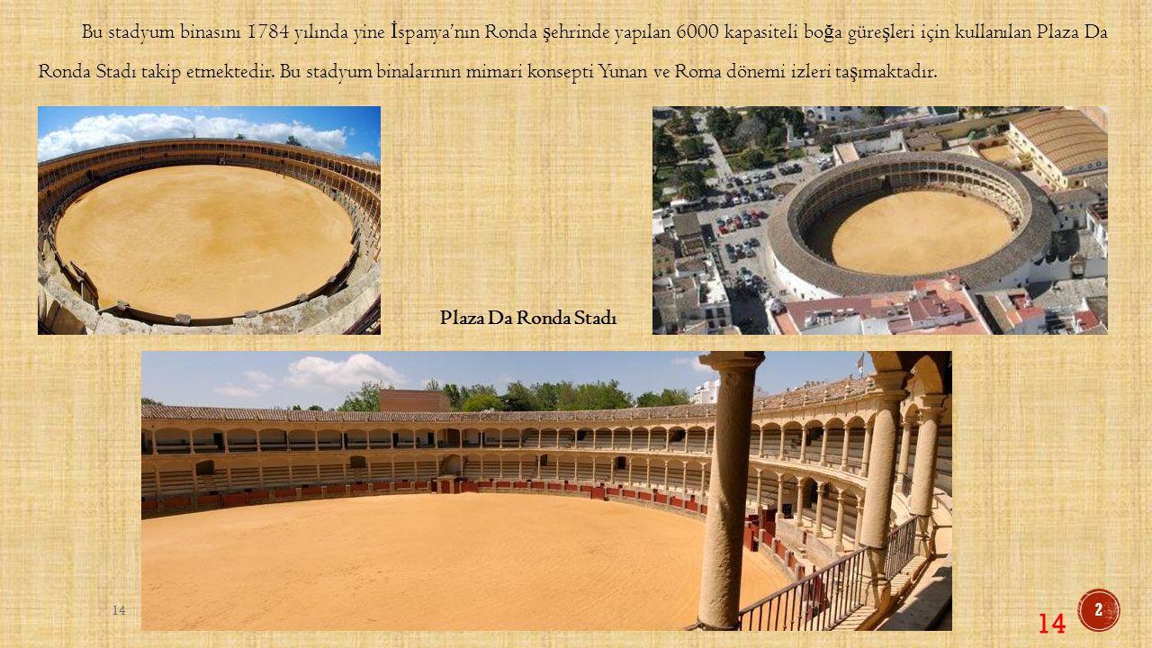 Bu stadyum binasını 1784 yılında yine İspanya'nın Ronda şehrinde yapılan 6000 kapasiteli boğa güreşleri için kullanılan Plaza Da Ronda Stadı takip etmektedir. Bu stadyum binalarının mimari konsepti Yunan ve Roma dönemi izleri taşımaktadır.